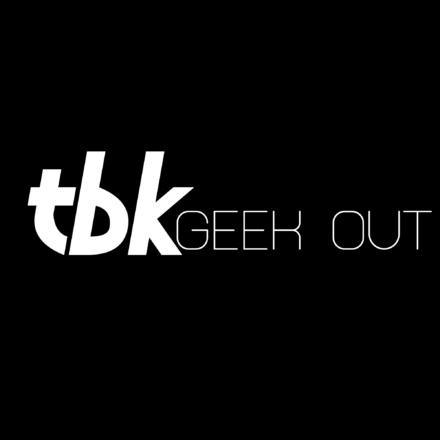 TBK Geek Out